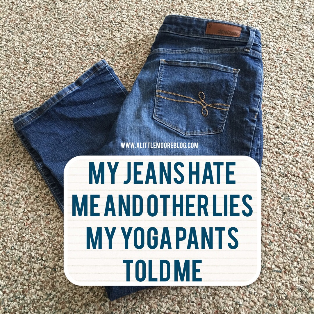 My Jeans Hate Me And Other Lies My Yoga Pants Told Me